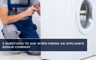 5 Questions To Ask When Hiring An Appliance Repair Company