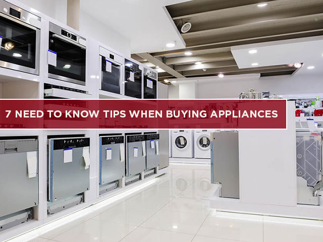 7 Need To Know Tips When Buying Appliances