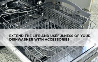 Extend the Life and Usefulness of Your Dishwasher with Accessories