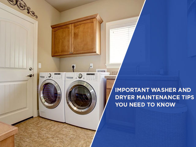 Important Washer And Dryer Maintenance Tips You Need To Know