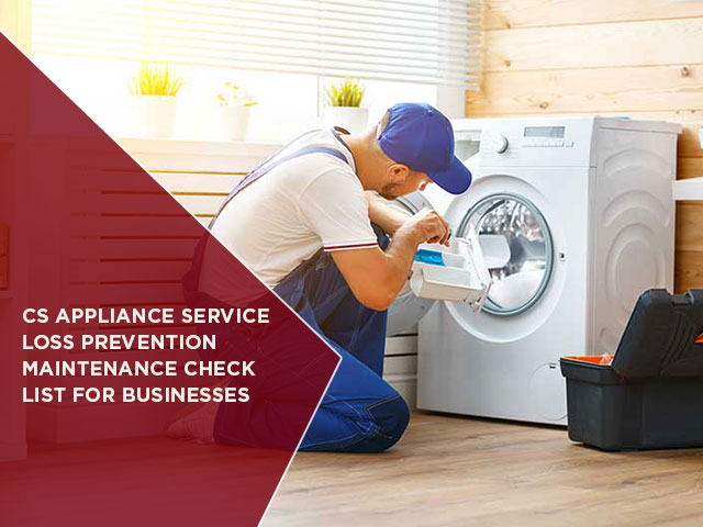 CS Appliance Service Loss Prevention Maintenance Check List For Businesses