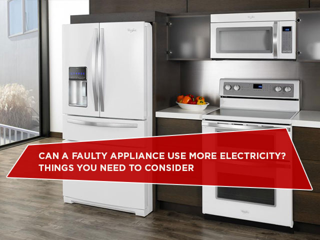 Can A Faulty Appliance Use More Electricity? Things You Need To Consider