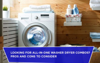 Looking for All-In-One Washer Dryer Combos? Pros and Cons To Consider