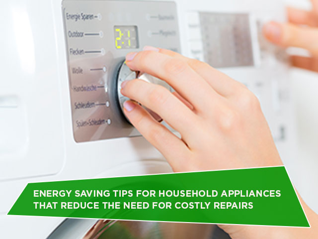 Energy Saving Tips For Household Appliances That Reduce The Need For Costly Repairs