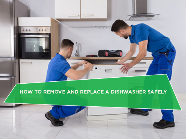 How To Remove And Replace A Dishwasher Safely