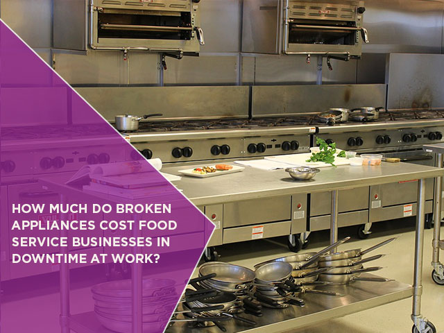 How-Much-Do-Broken-Appliances-Cost-Food-Service-Businesses-In-Downtime-At-Work