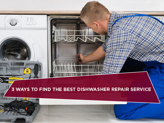 3 Ways to Find the Best Dishwasher Repair Service