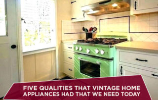 Five Qualities That Vintage Home Appliances Had That We Need Today