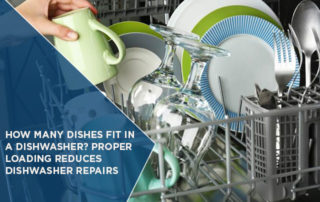 How Many Dishes Fit In A Dishwasher? Proper Loading Reduces Dishwasher Repairs