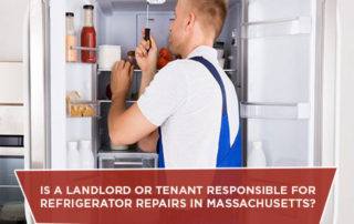 Is A Landlord Or Tenant Responsible For Refrigerator Repairs In Massachusetts?