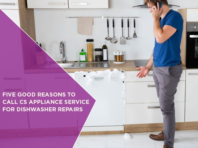 Five Good Reasons To Call CS Appliance Service For Dishwasher Repairs